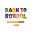 back to school loading colorful design vector image