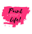 hand drawn pink watercolor texture paint your life vector image