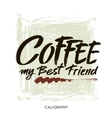 Coffee my best friend Modern brush calligraphy vector image