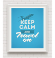 Keep calm and travel on poster vector image