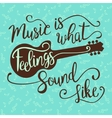 Music Is What Feelings Sound Like vector image