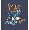original hand lettering inscription Life is what vector image