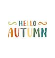 hello autumn inscription vector image