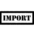 Black import rubber stamp vector image
