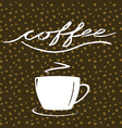 Hand written word Coffee cup of coffee on coffee vector image