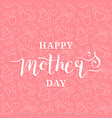 happy mothers day greeting card pink vector image