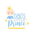 dads little prince label colorful hand drawn vector image