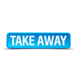 take away blue 3d realistic square isolated button vector image