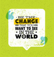 Be the change that you want to see in the world vector image