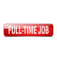 full-time job red square 3d realistic isolated web vector image