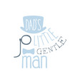 dads little gentleman label colorful hand drawn vector image