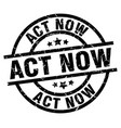 Act now round grunge black stamp vector image