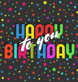 Happy birthday to you greeting card colorful star vector image