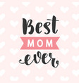 best mom ever card typography poster design vector image