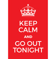Keep Calm and go out tonight poster vector image