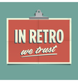 in retro we trust vector image vector image