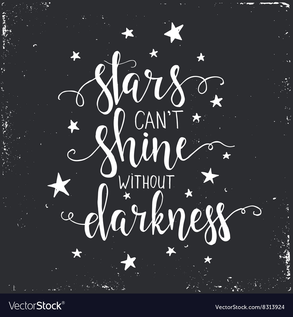 Stars cant shine without darkness hand drawn vector