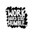 Work hard stay humble vector image
