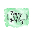 Motivation poster Today is a good day vector image