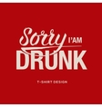 Sorry I am drunk - information sign vector image