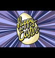 Happy easter everyone lettering for your design vector image