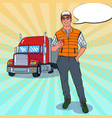 pop art happy trucker standing in front of a truck vector image