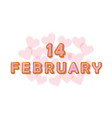february 14 sweet cartoon letters valentines day vector image