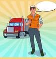 pop art happy trucker standing in front of a truck vector image