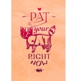 Typographic pat your cat right now vector image
