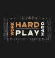 work hard play hard t-shirt and apparel design vector image