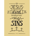 Hand lettering Jesus died for my sins vector image
