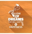 Typography Cute Poster Follow your DREAMS vector image
