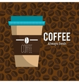 coffee always fresh cup plastic graphic vector image