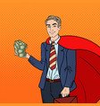 pop art super businessman in red cape with money vector image