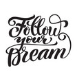 lettering follow your dream vector image