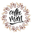 Coffee man modern hand lettering brush pen vector image
