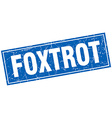 foxtrot blue square grunge stamp on white vector image