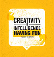 creativity is intelligence having fun inspiring vector image