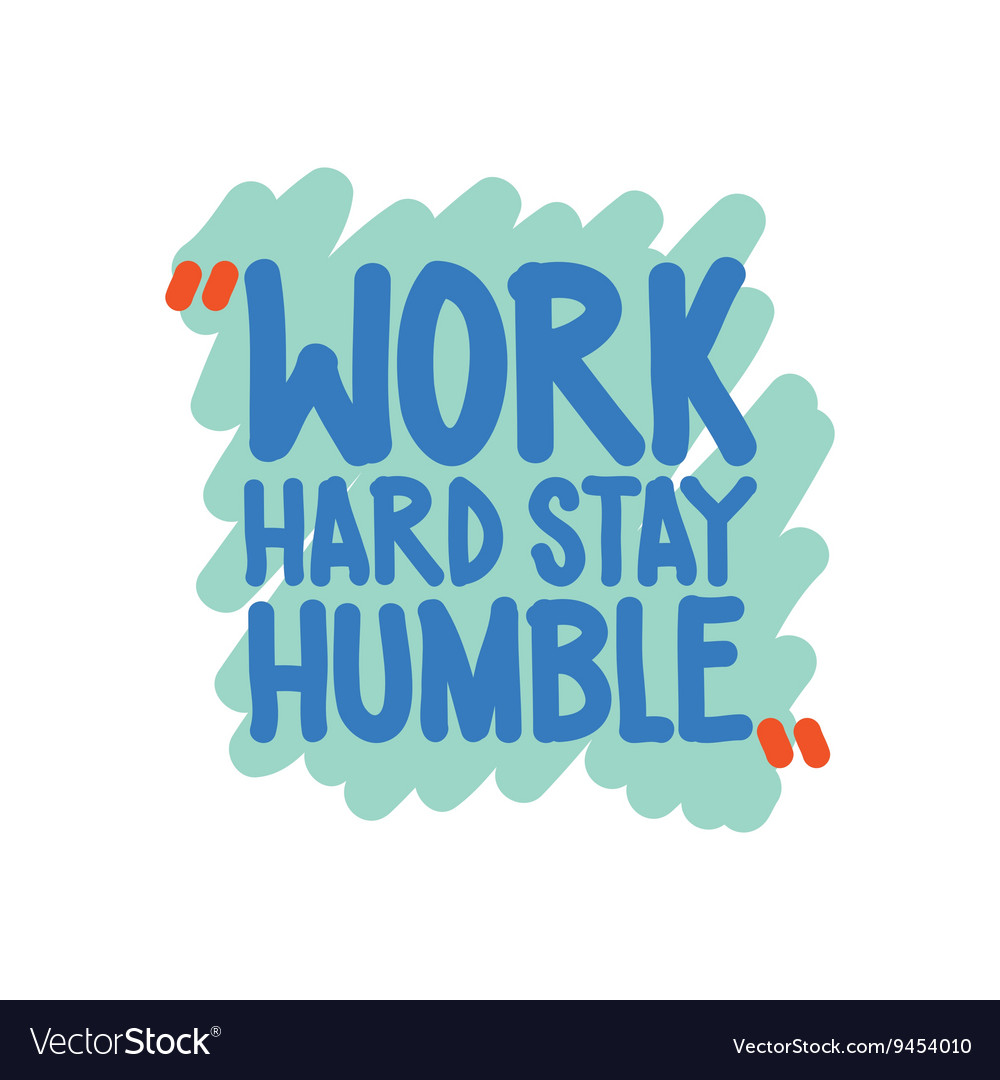 Work hard stay humble vector