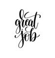 great job black and white hand written lettering vector image