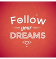 Follow your dreams Typographic background vector image