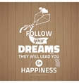 Follow your dreams they will lead you to happiness vector image