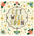 Get well soon card Floral frame vector image