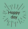 today is a happy day vector image