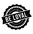 Be loyal stamp vector image