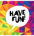 Have fun Colorful triangles vector image vector image