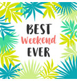 best weekend ever poster vector image