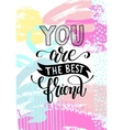 you are the best friend hand written lettering vector image
