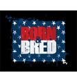 born n bred - red white n blue usa stars vector image