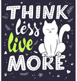 hand lettering quote - think less live more - with vector image